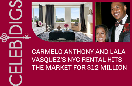 Carmelo Anthony And Lala Vasquez's NYC Rental Hits The Market For $12 Million