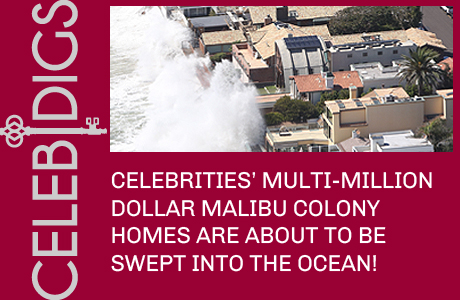 Celebrities' Multi-Million Dollar Malibu Homes Are About To Be Swept Into The Sea!