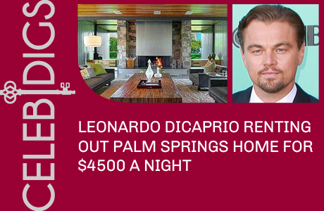 Leonardo DiCaprio Rents Out Palm Springs Home For $4500 A Night