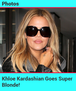 Khloe Kardashian Goes Totally Blonde!